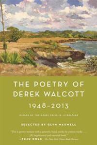 The Poetry of Derek Walcott 1948-2013