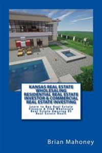 Kansas Real Estate Wholesaling Residential Real Estate Investor & Commercial Real Estate Investing: Learn to Buy Real Estate Finance & Find Wholesale