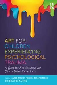 Art for Children Experiencing Psychological Trauma: A Guide for Art Educators and School-Based Professionals