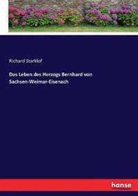 Das Leben des Herzogs Bernhard von Sachsen-Weimar-Eisenach