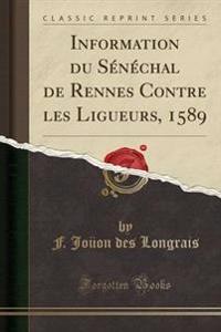 Information Du Senechal de Rennes Contre Les Ligueurs, 1589 (Classic Reprint)