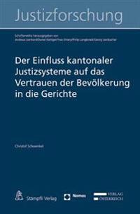 Der Einfluss Kantonaler Justizsysteme Auf Das Vertrauen Der Bevolkerung in Die Gerichte: Schriftenreihe Zur Justizforschung, Band 11