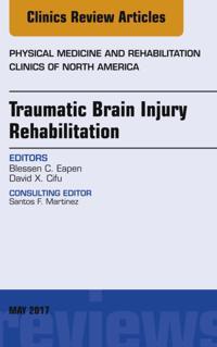 Traumatic Brain Injury Rehabilitation, An Issue of Physical Medicine and Rehabilitation Clinics of North America, E-Book