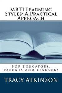 Mbti Learning Styles: A Practical Approach: For Educators, Parents and Learners
