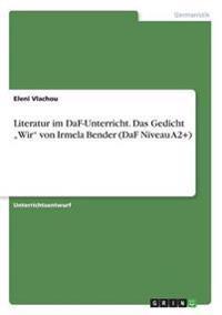 Literatur Im Daf-Unterricht. Das Gedicht -Wir- Von Irmela Bender (Daf Niveau A2+)