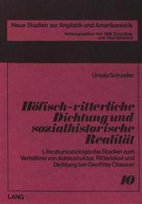 Hoefisch-Ritterliche Dichtung Und Sozialhistorische Realitaet: Literatursoziologische Studien Zum Verhaeltnis Von Adelsstruktur, Ritterideal Und Dicht