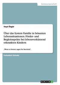 Uber Das System Familie in Brisanten Lebenssituationen. Forder- Und Begleitaspekte Bei Lebensverkurzend Erkrankten Kindern