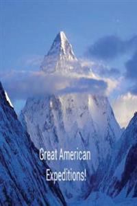 Great American Expeditions.: K2, Everest, Nanda Devi, Hidden Peak, Masherbrum.