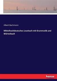 Mittelhochdeutsches Lesebuch mit Grammatik und Wörterbuch