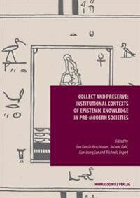 Collect and Preserve: Institutional Contexts of Epistemic Knowledge in Pre-Modern Societies