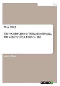 White Collar Crime in Trinidad and Tobago. the Collapse of CL Financial Ltd