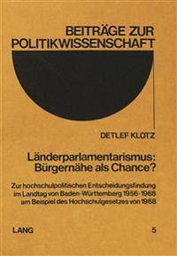 Laenderparlamentarismus: Buergernaehe ALS Chance?: Zur Hochschulpolitischen Entscheidungsfindung Im Landtag Von Baden-Wuerttemberg 1956-1968 Am Beispi