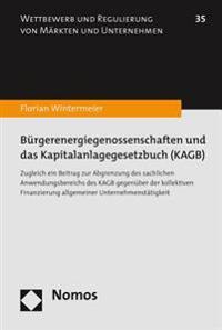 Burgerenergiegenossenschaften Und Das Kapitalanlagegesetzbuch (Kagb): Zugleich Ein Beitrag Zur Abgrenzung Des Sachlichen Anwendungsbereichs Des Kagb G