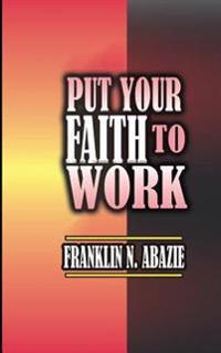 Put Your Faith to Work: Faith