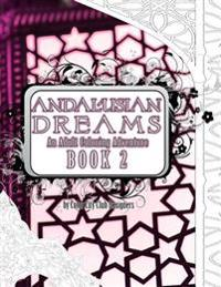 Andalusian Dreams 2: An Adult Coloring Book Adventure: 25 Amazing Geometric Coloring Designs to Color for Stress Relief