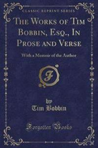 The Works of Tim Bobbin, Esq., in Prose and Verse