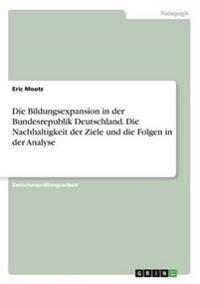 Die Bildungsexpansion in Der Bundesrepublik Deutschland. Die Nachhaltigkeit Der Ziele Und Die Folgen in Der Analyse