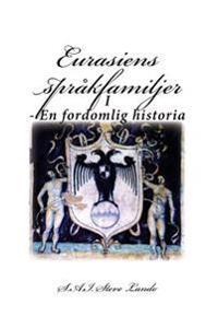 Eurasiens Språkfamiljer: I - En Fordomlig Historia - Steve Lando pdf epub
