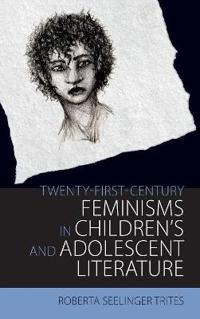 Twenty-First Century Feminisms in Children's and Adolescent Literature