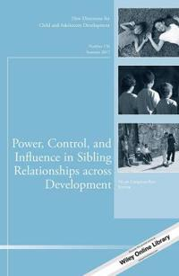 Power, Control, and Influence in Sibling Relationships Across Development: New Directions for Child and Adolescent Development, Number 156