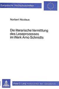 Die Literarische Vermittlung Des Leseprozesses Im Werk Arno Schmidts