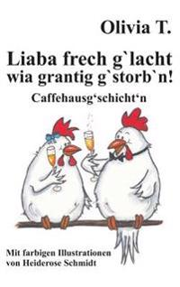 Liaba Frech G'Lacht Wia Grantig G'Storb'n!