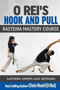 O Rei's Hook and Pull: Rasteira Mastery Course: Capoeira Sweeps and Defenses