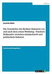 Die Geschichte Des Berliner Kabaretts VOR Und Nach Dem Ersten Weltkrieg - Friedrich Hollaender Zwischen Amusierbrettl Und Politischem Kabarett
