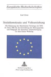 Sozialdemokratie Und Volkserziehung: Die Bedeutung Des Mannheimer Parteitags Der SPD Im Jahre 1906 Fuer Die Entwicklung Der Bildungspolitik Und Paedag
