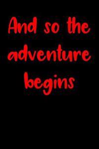 And So the Adventure Begins: Blank Lined Journal - Inspirational Motivational