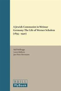 A Jewish Communist in Weimar Germany: The Life of Werner Scholem (1895 - 1940)