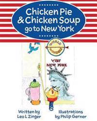 Chicken Pie & Chicken Soup Go to New York: The Story of Chicken Pie and Chicken Soup's Trip to New York. Chicken Pie Wants to Find the Statue of Liber