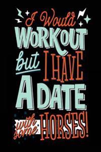 I Would Workout But I Have a Date with Some Horses: Journals to Write In, 6 X 9, 108 Lined Pages (Diary, Notebook, Journal)
