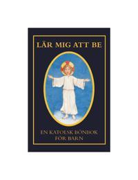 Lär mig att be : en katolsk bönbok för barn