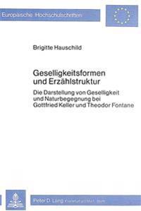 Geselligkeitsformen Und Erzaehlstruktur: Die Darstellung Von Geselligkeit Und Naturbegegnung Bei Gottfried Keller Und Theodor Fontane