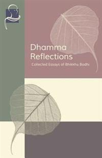 Dhamma Reflections: Collected Essays of Bhikkhu Bodhi