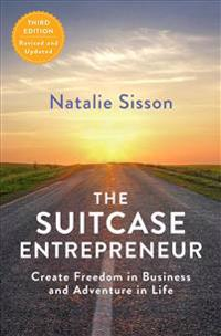 The Suitcase Entrepreneur: Create Freedom in Business and Adventure in Life