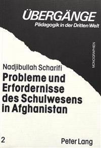 Probleme Und Erfordernisse Des Schulwesens in Afghanistan: Unter Besonderer Beruecksichtigung Des Darauf Wirkenden Und Davon Ausgehenden Interdependen