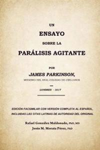 Un Ensayo Sobre La Paralisis Agitante, James Parkinson 1817: Edición Facsimilar del Original Con Versión Completa Al Español