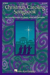 The Christmas Caroling Songbook: Satb Collection