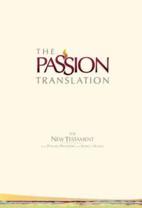 The Passion Translation New Testament (Ivory): With Psalms, Proverbs, and Song of Songs