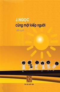 Cung Mot Kiep Nguoi: Tac Pham Cung Mot Kiep Nguoi, J.Ngoc Viet Ve Kho Luy Cua Nhung Tre Mo Coi Cung Nhu Nhung Nguoi Bat Hanh Bi Cha Dap Giu