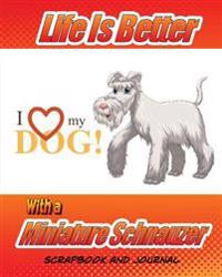Life Is Better with a Miniature Schnauzer Scrapbook and Journal: Dog Vaccination Record, Puppy Baby Book and Memory Book