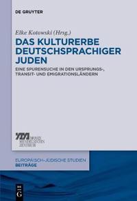 Das Kulturerbe Deutschsprachiger Juden: Eine Spurensuche in Den Ursprungs-, Transit- Und Emigrationslndern