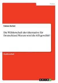 Die Wählerschaft der Alternative für Deutschland. Warum wird die AfD gewählt?