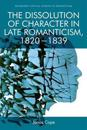 The Dissolution of Character in Late Romanticism, 1820 - 1839