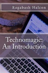 Technomagic: An Introduction
