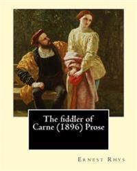 The Fiddler of Carne (1896) Prose by: Ernest Rhys: Ernest Percival Rhys ( 17 July 1859 - 25 May 1946) Was a Welsh-English Writer, Best Known for His R