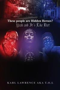 These People Are Hidden Heroes?: Yeah and It's Like DAT!