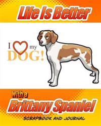 Life Is Better with a Brittany Spaniel Scrapbook and Journal: Dog Vaccination Record, Puppy Baby Book and Memory Book